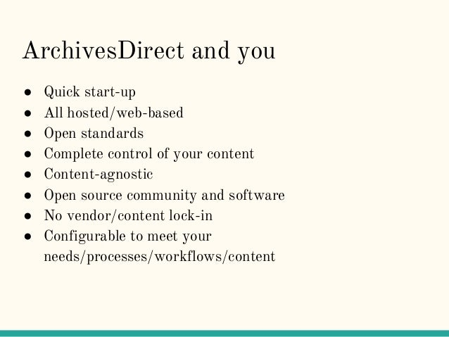 ArchivesDirect and you ● Quick start-up ● All hosted/web-based ● Open standards ● Complete control of your content ● Conte...