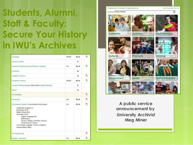 Students, Alumni, Staff & Faculty: Secure Your History in IWU's Archives A public service announcement by University Archi...