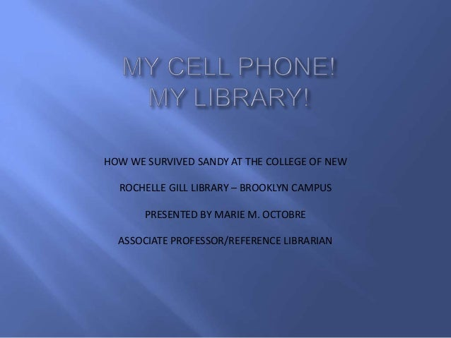 HOW WE SURVIVED SANDY AT THE COLLEGE OF NEW ROCHELLE GILL LIBRARY – BROOKLYN CAMPUS PRESENTED BY MARIE M. OCTOBRE ASSOCIAT...