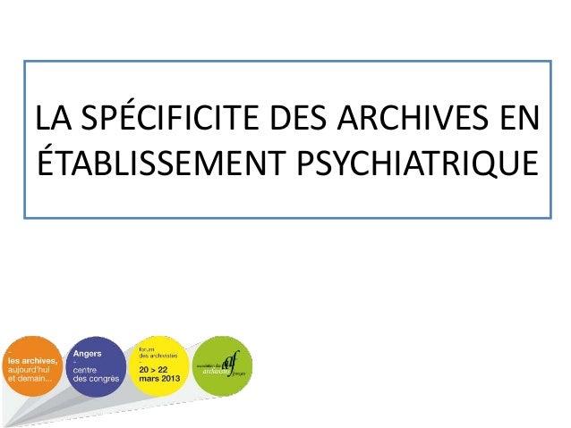 LA SPÉCIFICITE DES ARCHIVES EN ÉTABLISSEMENT PSYCHIATRIQUE