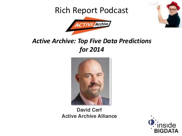 Rich Report Podcast Active Archive: Top Five Data Predictions for 2014  David Cerf Active Archive Alliance