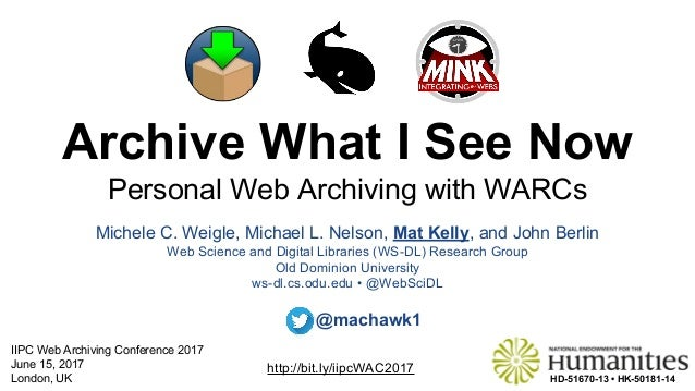 Archive What I See Now Personal Web Archiving with WARCs Michele C. Weigle, Michael L. Nelson, Mat Kelly, and John Berlin ...