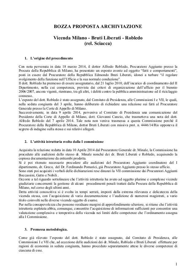 1 BOZZA PROPOSTA ARCHIVIAZIONE Vicenda Milano - Bruti Liberati - Robledo (rel. Sciacca) 1. L'origine del procedimento Con ...