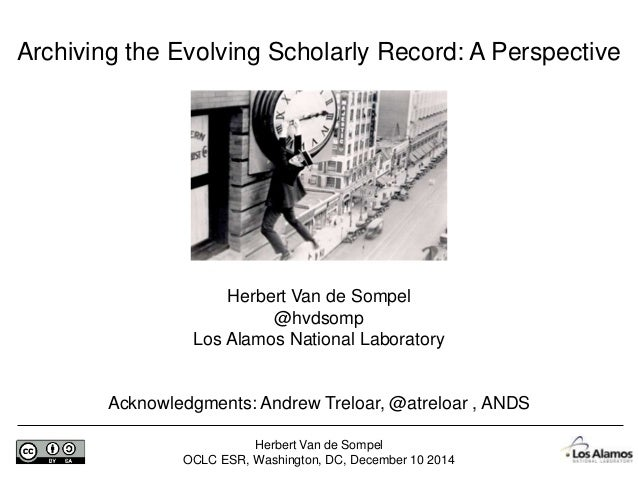 Herbert Van de Sompel OCLC ESR, Washington, DC, December 10 2014 Archiving the Evolving Scholarly Record: A Perspective He...