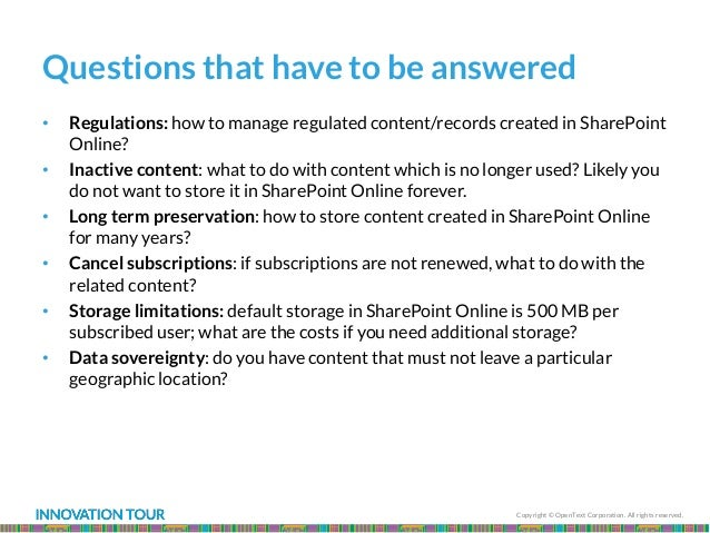 Copyright © OpenText Corporation. All rights reserved. Questions that have to be answered • Regulations: how to manage reg...