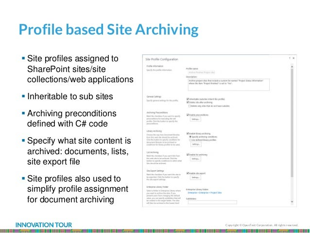 Copyright © OpenText Corporation. All rights reserved. Profile based Site Archiving  Site profiles assigned to SharePoint...