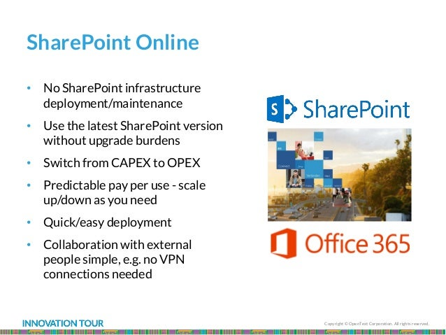 Copyright © OpenText Corporation. All rights reserved. SharePoint Online • No SharePoint infrastructure deployment/mainten...