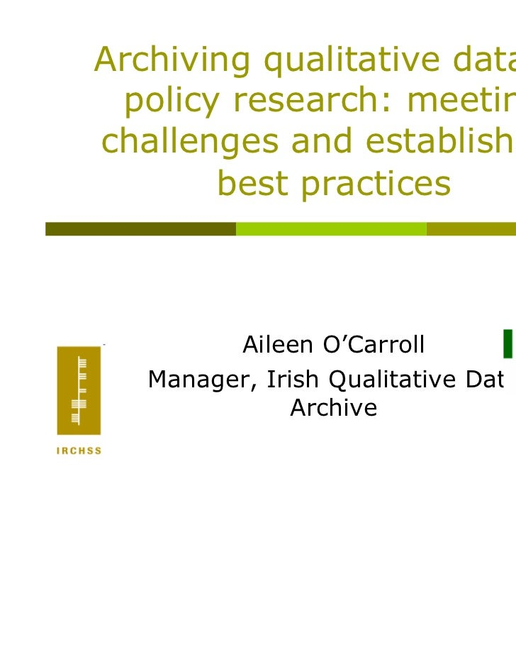 Archiving qualitative data for policy research: meetingchallenges and establishing       best practices         Aileen O'C...