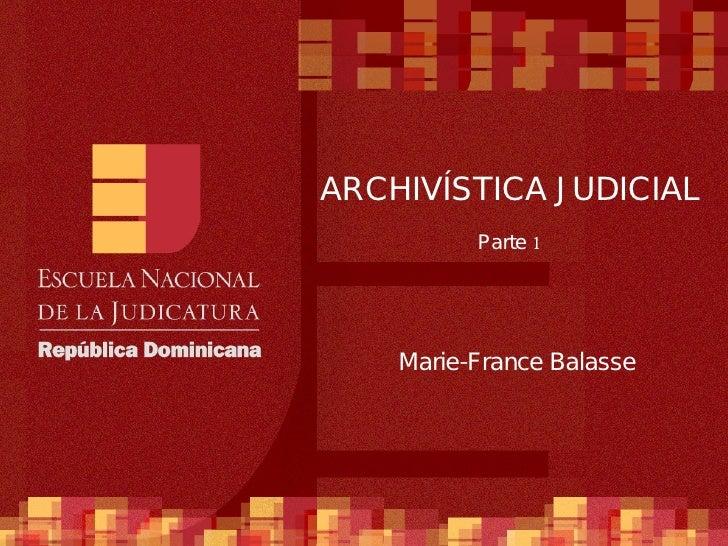 ARCHIVÍSTICA JUDICIAL Parte 1 Marie-France Balasse