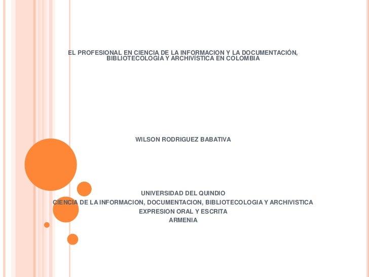 EL PROFESIONAL EN CIENCIA DE LA INFORMACION Y LA DOCUMENTACIÓN, BIBLIOTECOLOGÍA Y ARCHIVÍSTICA EN COLOMBIA<br /><br /><b...