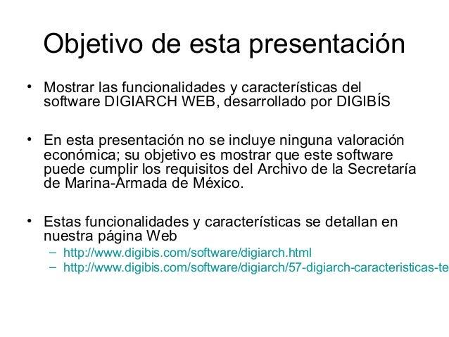 Objetivo de esta presentación • Mostrar las funcionalidades y características del software DIGIARCH WEB, desarrollado por ...