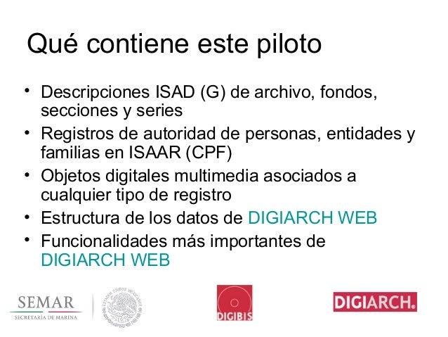 Qué contiene este piloto • Descripciones ISAD (G) de archivo, fondos, secciones y series • Registros de autoridad de perso...