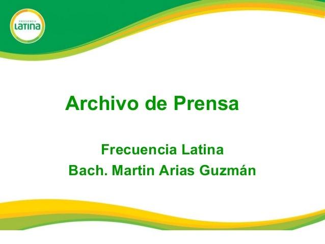 Archivo de Prensa Frecuencia Latina Bach. Martin Arias Guzmán