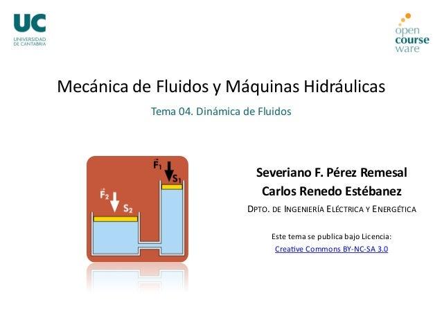 Tema04.DinámicadeFluidos MecánicadeFluidosyMáquinasHidráulicas SeverianoF.PérezRemesal CarlosRenedoEstéba...