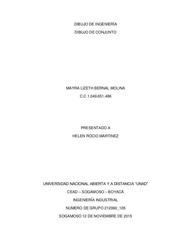 DIBUJO DE INGENIERÍA DIBUJO DE CONJUNTO MAYRA LIZETH BERNAL MOLINA C.C 1.049.651.486 PRESENTADO A HELEN ROCIO MARTINEZ UNI...