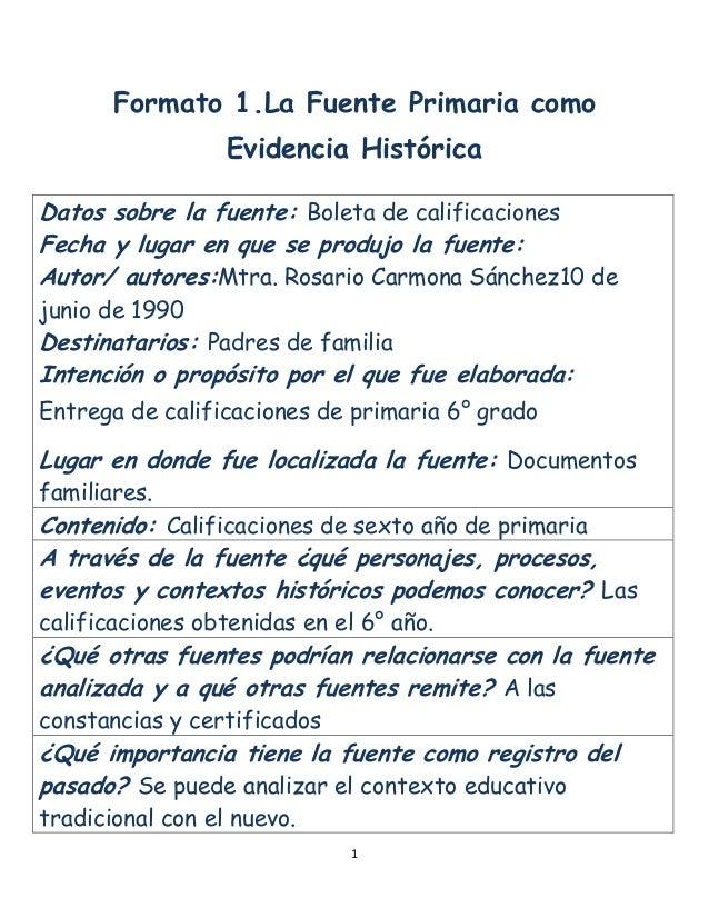 Formato 1.La Fuente Primaria como Evidencia Histórica Datos sobre la fuente: Boleta de calificaciones Fecha y lugar en que...