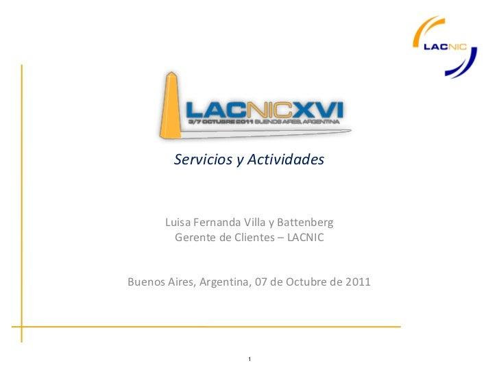 Servicios y Actividades       Luisa Fernanda Villa y Battenberg         Gerente de Clientes – LACNICBuenos Aires, Argentin...