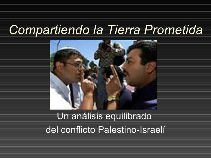 Compartiendo la Tierra Prometida Un a nál isis equilibrado  del conflicto Palestino-Israelí