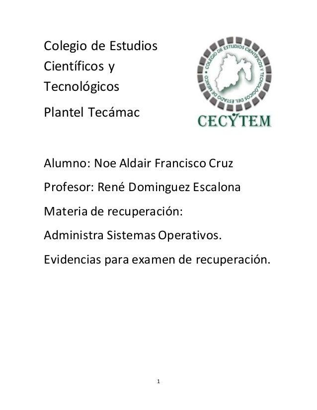 1 Colegio de Estudios Científicos y Tecnológicos Plantel Tecámac Alumno: Noe Aldair Francisco Cruz Profesor: René Domingue...