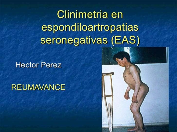 Clinimetria en      espondiloartropatias      seronegativas (EAS)Hector PerezREUMAVANCE