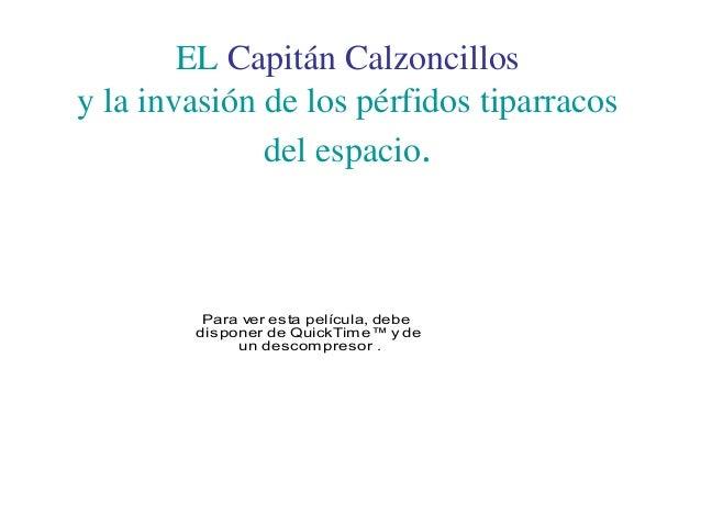 EL Capitán Calzoncillos y la invasión de los pérfidos tiparracos del espacio. Para ver esta película, debe disponer de Qui...