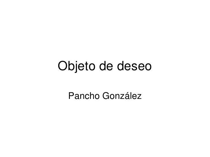 Objeto de deseo<br />Pancho González<br />