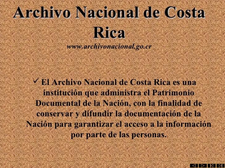 Archivo Nacional de Costa Rica www.archivonacional.go.cr <ul><li>El Archivo Nacional de Costa Rica es una institución que ...
