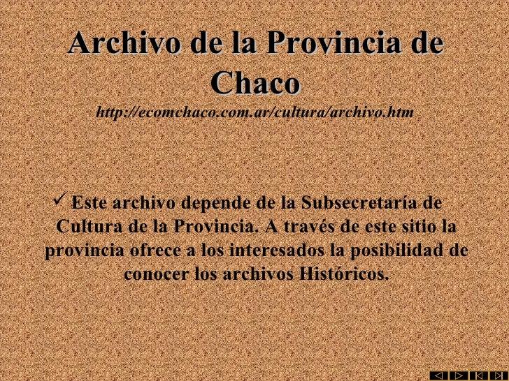 Archivo de la Provincia de Chaco http://ecomchaco.com.ar/cultura/archivo.htm <ul><li>Este archivo depende de la Subsecreta...