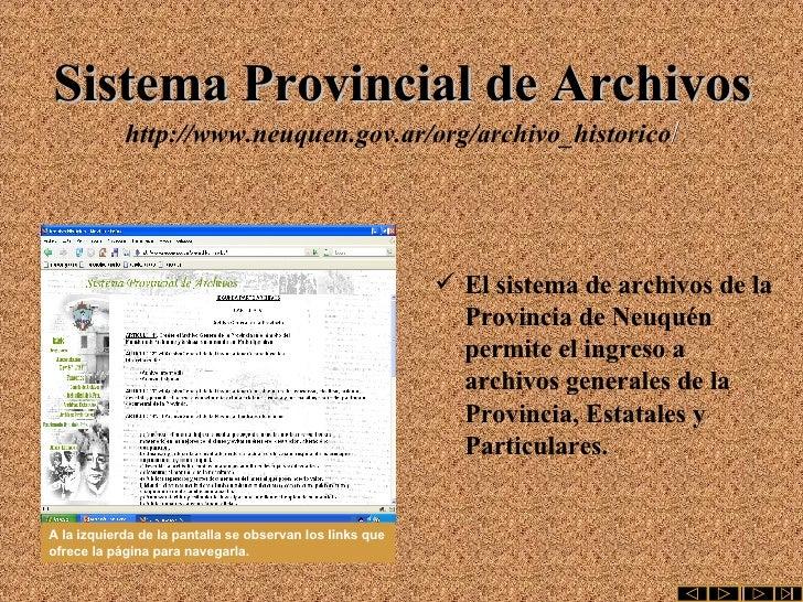 Sistema Provincial de Archivos http://www.neuquen.gov.ar/org/archivo_historico / <ul><li>El sistema de archivos de la Prov...