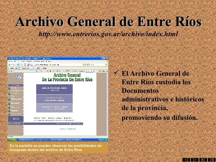 Archivo General de Entre Ríos http://www.entrerios.gov.ar/archivo/index.html <ul><li>El Archivo General de Entre Ríos cust...