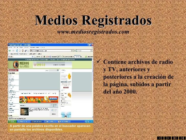 Medios Registrados www.mediosregistrados.com <ul><li>Contiene archivos de radio y TV, anteriores y posteriores a la creaci...