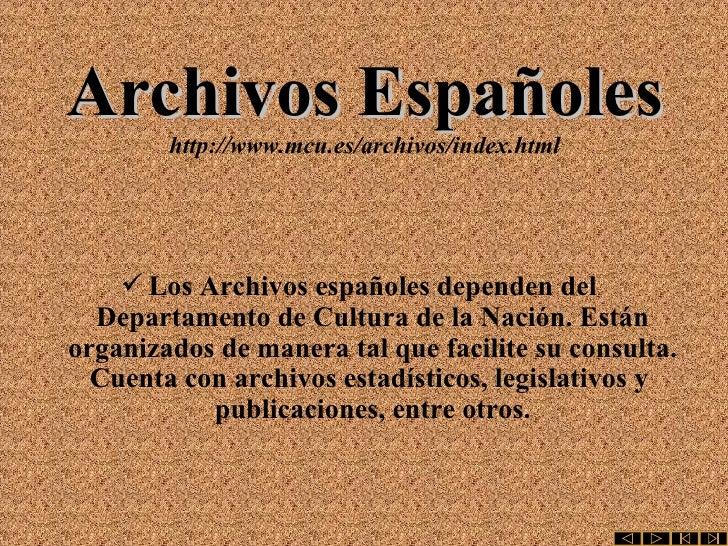 Archivos Españoles http://www.mcu.es/archivos/index.html <ul><li>Los Archivos españoles dependen del Departamento de Cultu...
