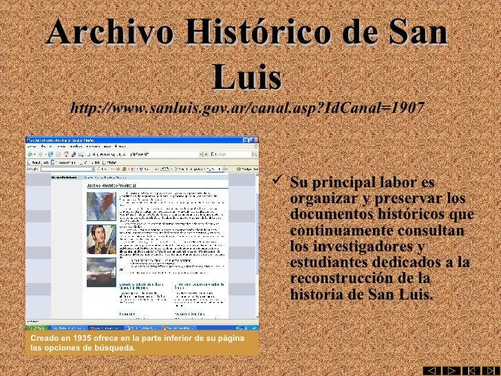 Archivo Histórico de San Luis http://www.sanluis.gov.ar/canal.asp?IdCanal=1907 <ul><li>Su principal labor es organizar y p...
