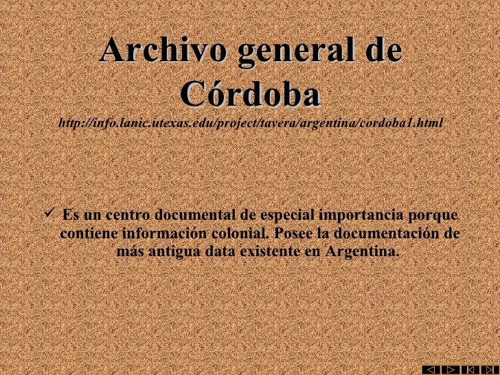 Archivo general de Córdoba http://info.lanic.utexas.edu/project/tavera/argentina/cordoba1.html <ul><li>Es un centro docume...