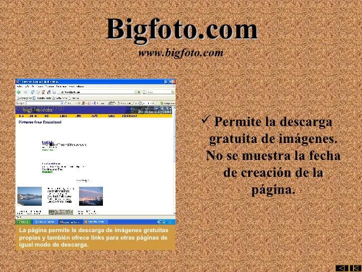 Bigfoto.com www.bigfoto.com <ul><li>Permite la descarga gratuita de imágenes. No se muestra la fecha de creación de la pág...