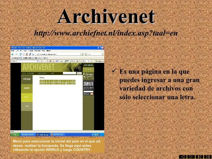 Archivenet http://www.archiefnet.nl/index.asp?taal=en <ul><li>Es una página en la que puedes ingresar a una gran variedad ...
