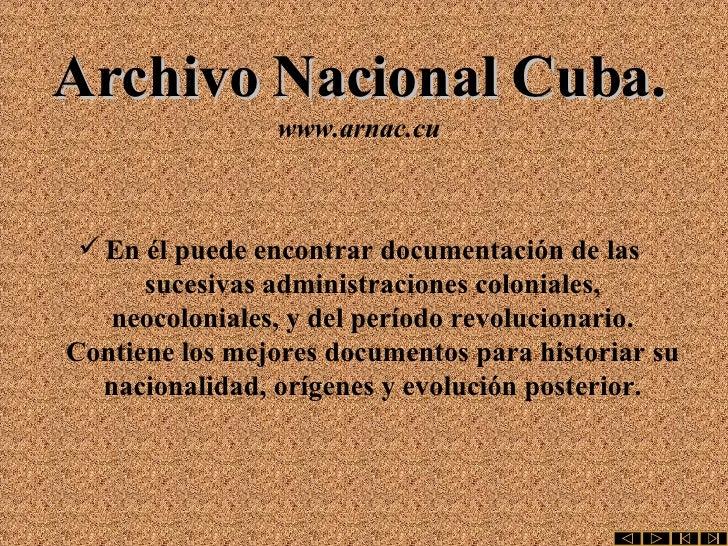 Archivo Nacional Cuba. www.arnac.cu <ul><li>En él puede encontrar documentación de las sucesivas administraciones colonial...