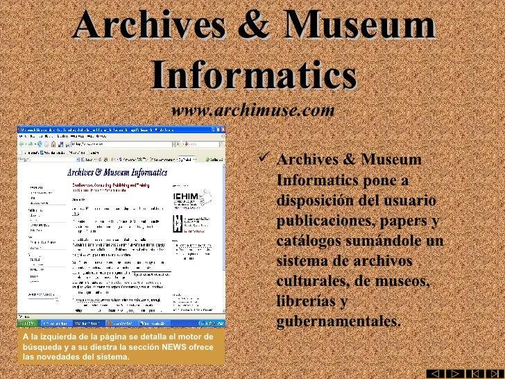 Archives & Museum Informatics www.archimuse.com <ul><li>Archives & Museum Informatics pone a disposición del usuario publi...