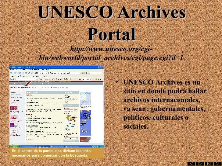 UNESCO Archives Portal http://www.unesco.org/cgi-bin/webworld/portal_archives/cgi/page.cgi?d=1 <ul><li>UNESCO Archives es ...