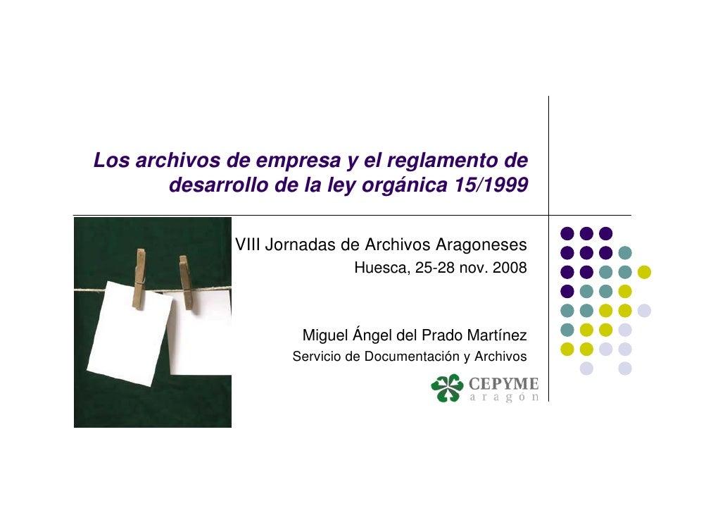 Los archivos de empresa y el reglamento de        desarrollo de la ley orgánica 15/1999                VIII Jornadas de Ar...