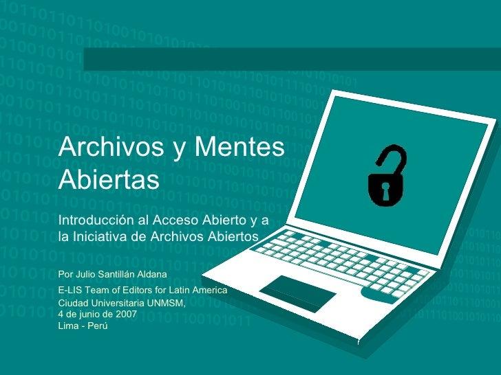 Archivos y Mentes Abiertas   Introducción al Acceso Abierto y a la Iniciativa de Archivos Abiertos Por Julio Santillán Ald...