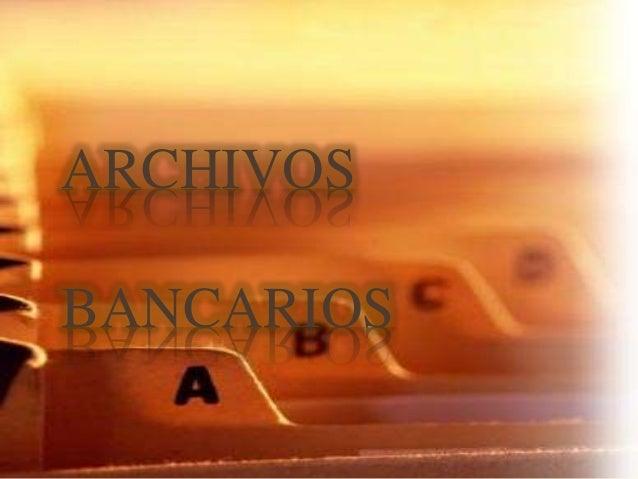 ARCHIVOS BANCARIOS