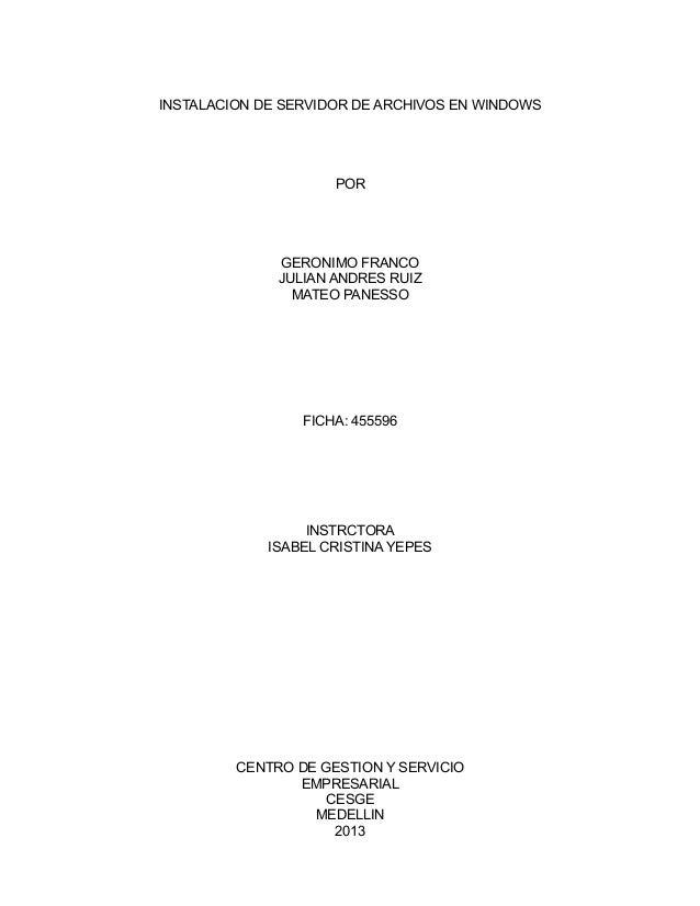 INSTALACION DE SERVIDOR DE ARCHIVOS EN WINDOWS POR GERONIMO FRANCO JULIAN ANDRES RUIZ MATEO PANESSO FICHA: 455596 INSTRCTO...
