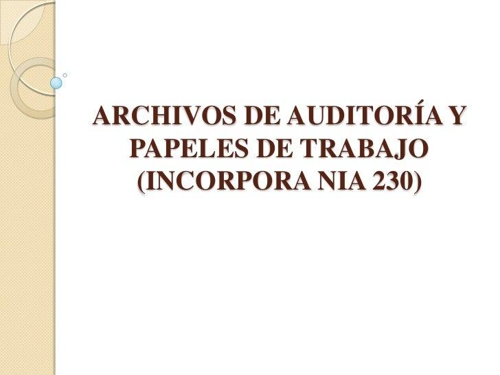 ARCHIVOS DE AUDITORÍA Y PAPELES DE TRABAJO (INCORPORA NIA 230)<br />