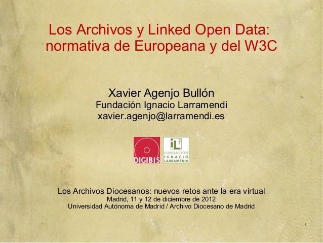 Los Archivos y Linked Open Data:normativa de Europeana y del W3C                Xavier Agenjo Bullón           Fundación I...