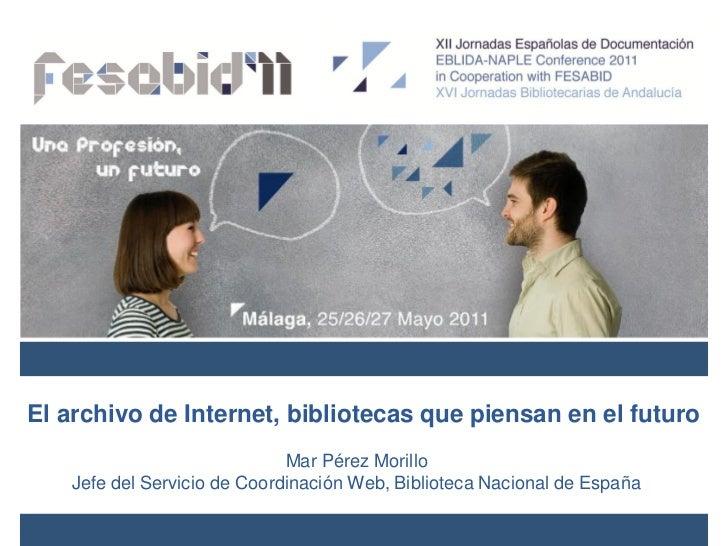El archivo de Internet, bibliotecas que piensan en el futuro                             Mar Pérez Morillo   Jefe del Serv...