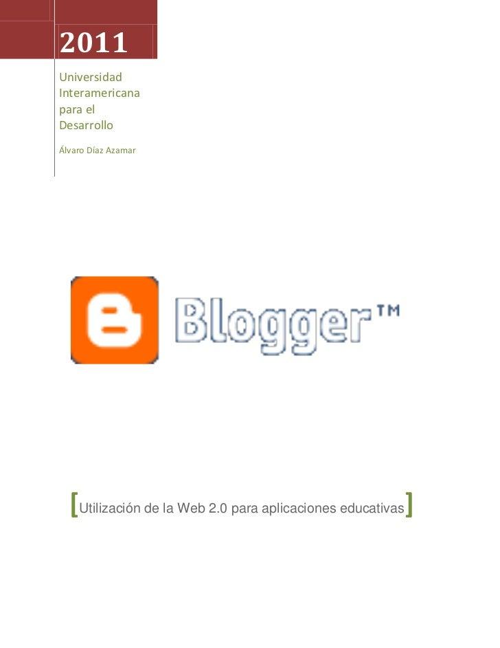 2011Universidad Interamericana para el DesarrolloÁlvaro Díaz Azamar[Utilización de la Web 2.0 para aplicaciones educativas...