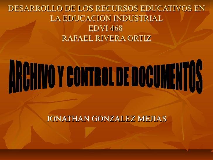 DESARROLLO DE LOS RECURSOS EDUCATIVOS EN        LA EDUCACION INDUSTRIAL                EDVI 468          RAFAEL RIVERA ORT...