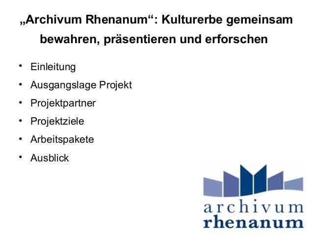 """""""Archivum Rhenanum"""": Kulturerbe gemeinsam    bewahren, präsentieren und erforschen• Einleitung• Ausgangslage Projekt• Proj..."""