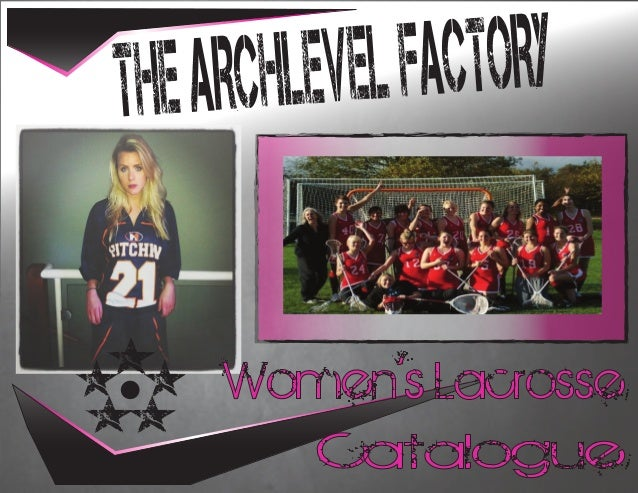 THE AR CHLEVEL FACTORY .....   Women's Lacrosse           Catalogue